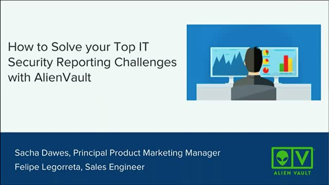 How to Solve your Top IT Security Reporting Challenges with AlienVault