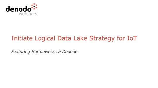 Initiate Logical Data Lake Strategy for IoT