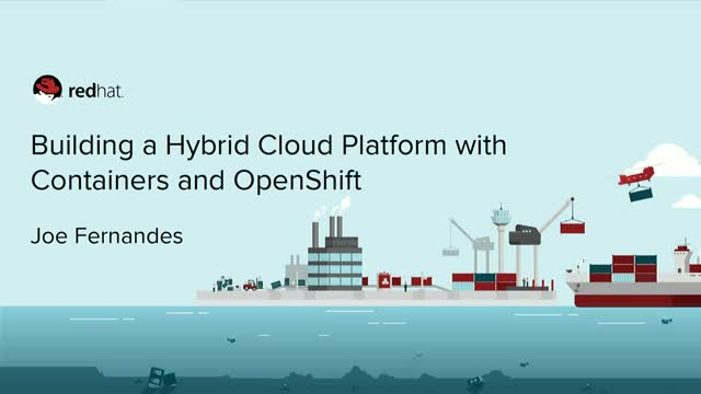 Building a Hybrid Cloud Platform with Containers and OpenShift