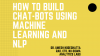 How to Build Chat-Bots Using Machine Learning and NLP