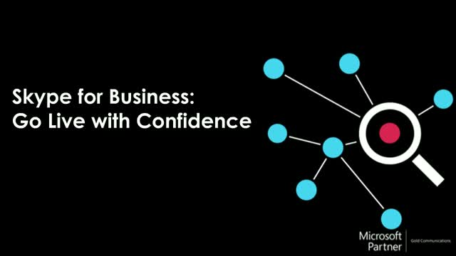 Skype for Business - Go Live with Confidence