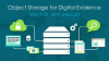 Object Storage for Digital Evidence & Security