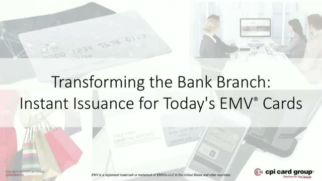 Transforming the Bank Branch: Instant Issuance for Today's EMV Cards