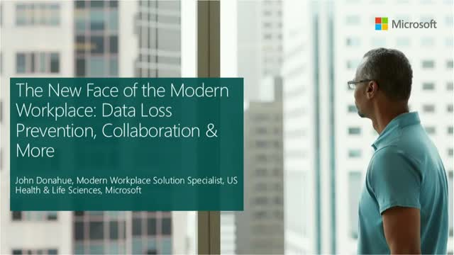 The New Face of the Modern Workplace: Data Loss Prevention, Collaboration & More