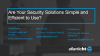 Are Your Security Solutions Simple and Efficient to Use?