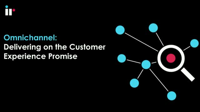 Omnichannel - Delivering on the Customer Experience Promise