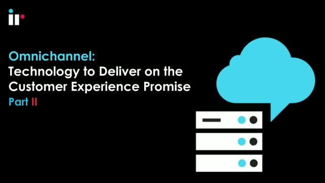 Omnichannel - Technology to deliver on the Customer Experience Promise
