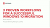 3 Proven Workflows for A Successful Windows 10 Migration