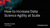 How to Increase Data Science Agility at Scale with Databricks