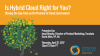 Is Hybrid Cloud Right for You? Closing the Gap from On-Premise to Cloud