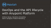 DevOps and the API Lifecycle: How to Enable Speed, Quality & Agility