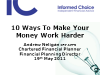 10 Ways To Make Your Money Work Harder & Why You Need To Act Now