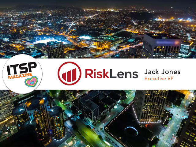 ITSPmagazine chats with Jack Jones, EVP and Co-Founder of RiskLens