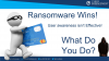 Ransomware Wins! User Awareness Doesn't Work! What Do you Do?
