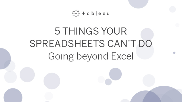 5 Things Your Spreadsheets Can't Do