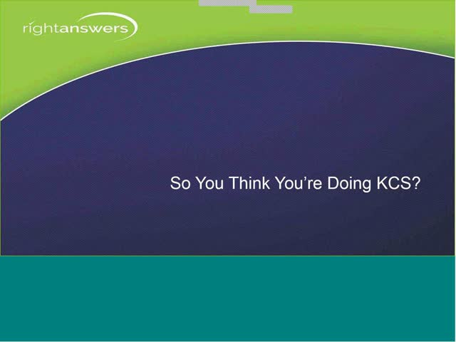 So You Think You're Doing Knowledge-Centered Support (KCS℠)?