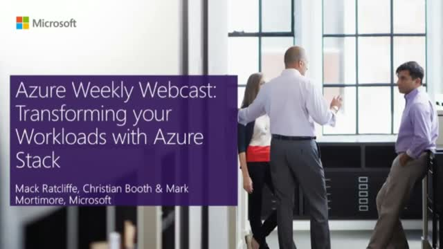 Azure Weekly Webcast: Transforming your Workloads with Azure Stack