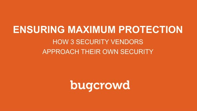 Ensuring Maximum Protection—How 3 Security Vendors Approach Their Own Security