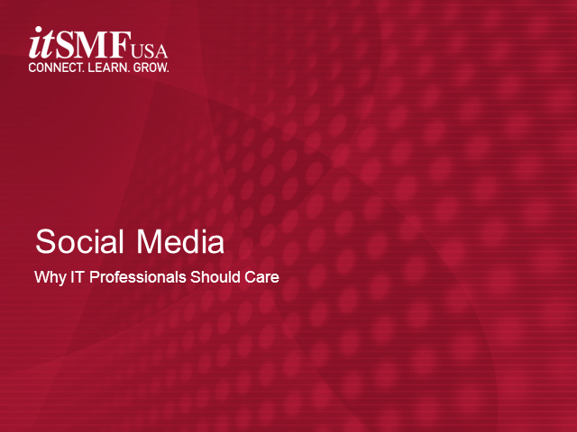 Social Media:  Why IT Professionals Should Care