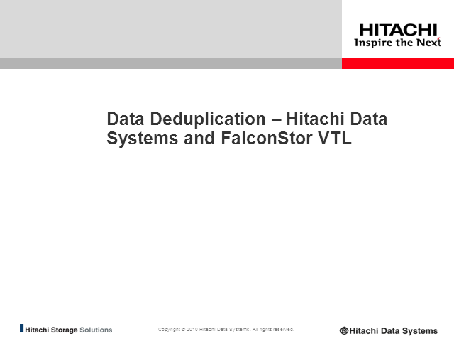 Data Deduplication - Hitachi Data Systems and FalconStor VTL