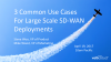 3 Common Use Cases for Large Scale SD-WAN Deployments