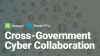 Cross-Government Cyber Collaboration