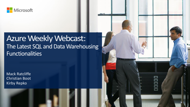 Azure Weekly Webcast: The Latest SQL and Data Warehousing Functionalities