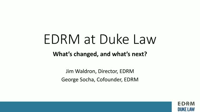 EDRM at Duke: What's changed, what's next?