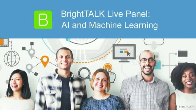 BrightTALK Live Panel: AI and Machine Learning