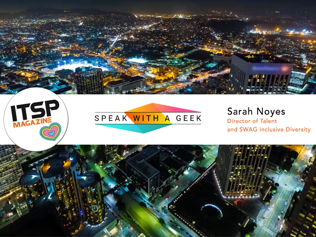 ITSPmagazine chats with Sarah Noyes, Director of Talent, Speak with a Geek