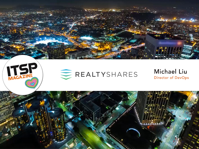 ITSPmagazine chats with Michael Liu, Director of DevOps, RealtyShares