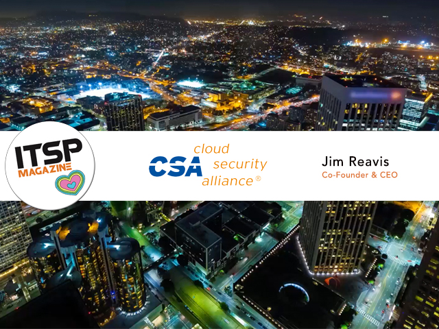 ITSPmagazine chats with Jim Reavis, Co-Founder and CEO, Cloud Security Alliance