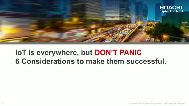 IoT is everywhere, but DON'T PANIC. 6 Considerations to make them successful.