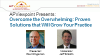 Overcome the Overwhelming: Proven Solutions that Will Grow Your Practice