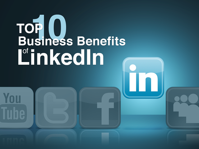 Top 10 Business Benefits of LinkedIn