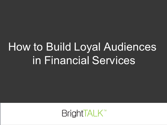 How to Build Loyal Audiences in Financial Services