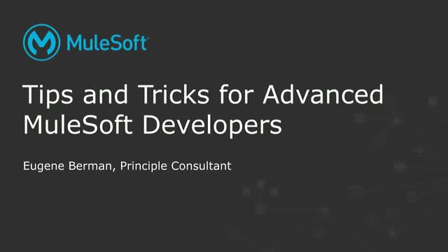 Tips and Tricks for Advanced MuleSoft Developers