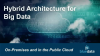 Hybrid Architecture for Big Data: On-Premises and Public Cloud