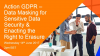 Action GDPR – Data Masking for Sensitive Data Security & The Right to Erasure