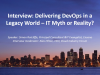 Interview: Delivering DevOps in a Legacy World - IT Myth or Reality?