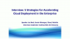 Interview: Five Strategies For Accelerating Cloud Deployment In The Enterprise