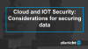 Cloud and IOT Security: Considerations for securing data