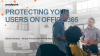 Protecting Your Users on Office 365
