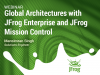 Global Architectures with JFrog Enterprise and JFrog Mission Control