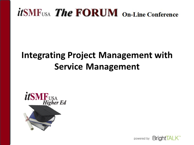 Higher ED SIG - Integrating Project Management with Service Mgmt