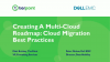 Creating a Multi-Cloud Roadmap: Cloud Migration Best Practices