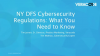 NY DFS Cyber Regulations: What You Need to Know