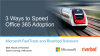 3 Ways to Speed Office 365 Adoption