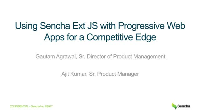 SNC - Using Sencha Ext JS with Progressive Web Apps To Gain a Competitive Edge