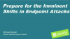 Prepare for the Imminent Shifts in Endpoint Attacks